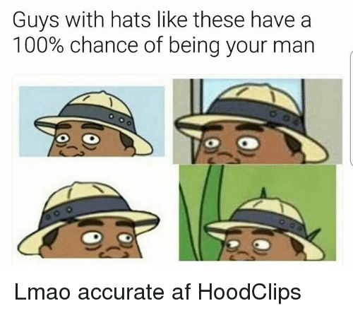 Af, Anaconda, and Funny: Guys with hats like these have a  100% chance of being your man Lmao accurate af HoodClips