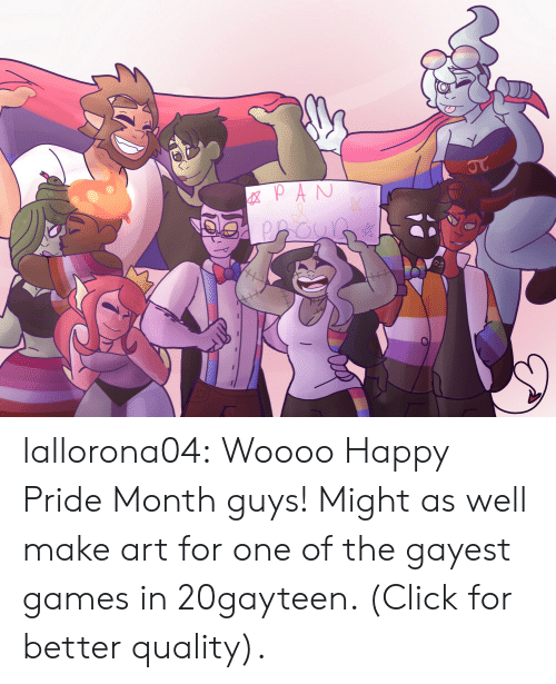 might as well: GXPAN  JT lallorona04:  Woooo Happy Pride Month guys! Might as well make art for one of the gayest games in 20gayteen. (Click for better quality).