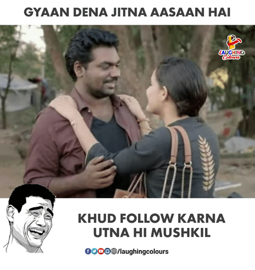 Indianpeoplefacebook, Karna, and Hai: GYAAN DENA JITNA AASAAN HAI  KHUD FOLLOW KARNA  UTNA HI MUSHKIL  0000參/laughingcolours