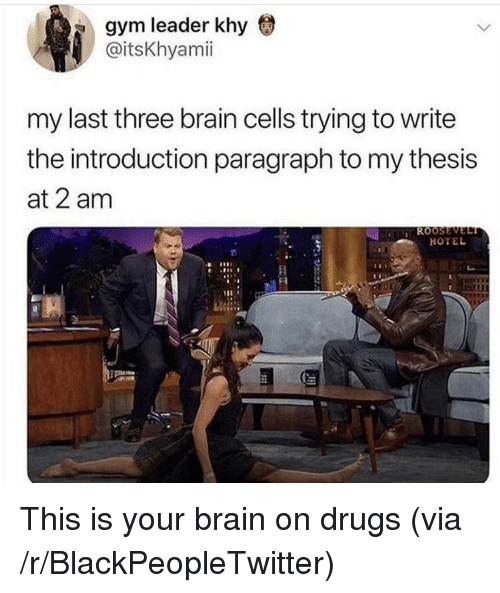 Blackpeopletwitter, Drugs, and Gym: gym leader khy  @itsKhyamii  my last three brain cells trying to write  the introduction paragraph to my thesis  at 2 am  HOTEL This is your brain on drugs (via /r/BlackPeopleTwitter)