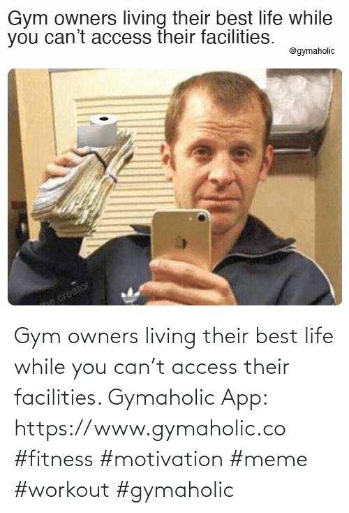 Best Life: Gym owners living their best life while you can't access their facilities.  Gymaholic App: https://www.gymaholic.co  #fitness #motivation #meme #workout #gymaholic