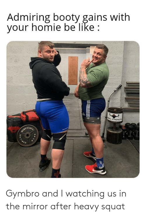 Squat: Gymbro and I watching us in the mirror after heavy squat