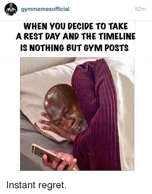 Instant Regret: gymmemes official  52m  WHEN YOU DECIDE TO TAKE  A REST DAY AND THE TIMELINE  IS NOTHING BUT GYM POSTS Instant regret.