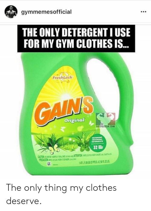 Clothes, Gym, and Com: gymmemesofficial  THE ONLY DETERGENT I USE  FOR MY GYM CLOTHES IS..  FreshLock  GALN'S  Original  E.COM  GOTPROTEIN  DETERGENT  nETERGENT  DETERGENTE  32  CAUTO F TENTION: NE  PRECAUCION S 4  56 US T PTE ES0 F 02 L1  147 L The only thing my clothes deserve.