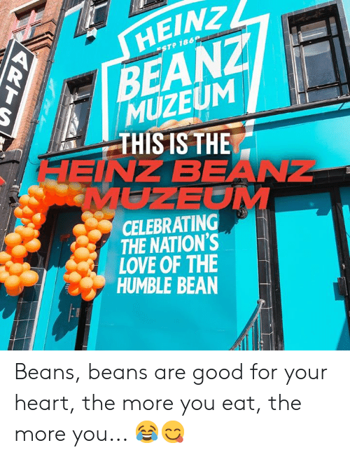 beans: HΕΙΝ ,  BEANZ  MUZEUM  THIS IS THE  HEINZ BEANZ  MUZEOM  ESTP 186  CELEBRATING  THE NATION'S  LOVE OF THE  HUMBLE BEAN Beans, beans are good for your heart, the more you eat, the more you... 😂😋