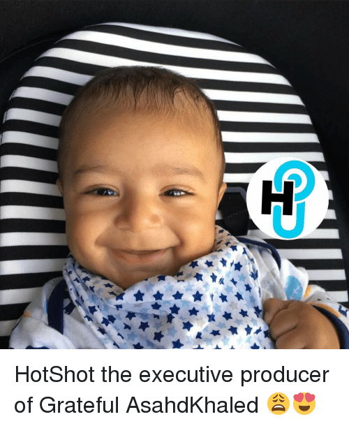 Producive: H  부+★ HotShot the executive producer of Grateful AsahdKhaled 😩😍