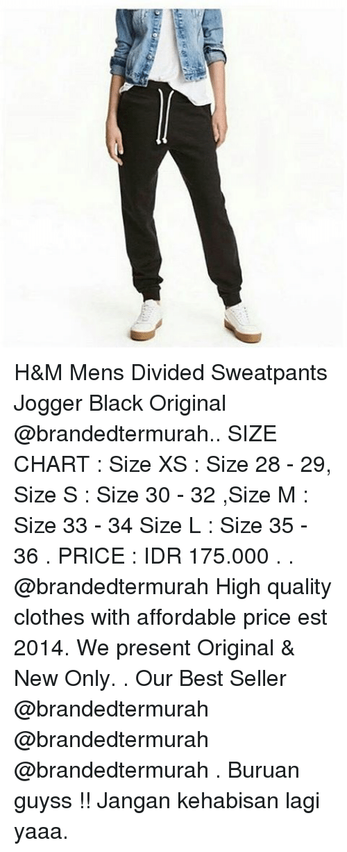Idr: H&M Mens Divided Sweatpants Jogger Black Original @brandedtermurah.. SIZE CHART : Size XS : Size 28 - 29, Size S : Size 30 - 32 ,Size M : Size 33 - 34 Size L : Size 35 - 36 . PRICE : IDR 175.000 . . @brandedtermurah High quality clothes with affordable price est 2014. We present Original & New Only. . Our Best Seller @brandedtermurah @brandedtermurah @brandedtermurah . Buruan guyss !! Jangan kehabisan lagi yaaa.