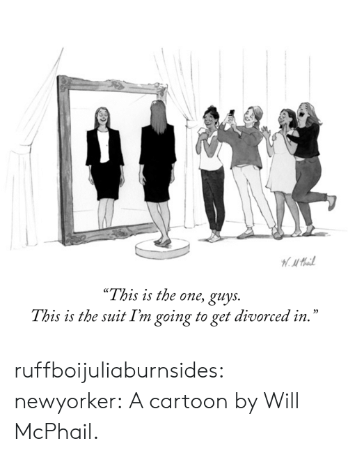 "Tumblr, Blog, and Cartoon: H.Mail  ""This is the one, guys.  This is the suit I'm going to get divorced in."" ruffboijuliaburnsides:  newyorker: A cartoon by Will McPhail."
