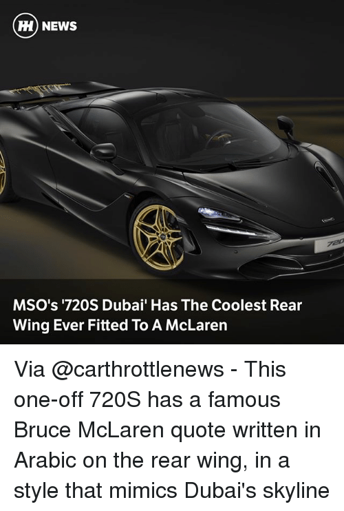skyline: H) NEWS  MSO's '720S Dubai' Has The Coolest Rear  Wing Ever Fitted To A McLaren Via @carthrottlenews - This one-off 720S has a famous Bruce McLaren quote written in Arabic on the rear wing, in a style that mimics Dubai's skyline