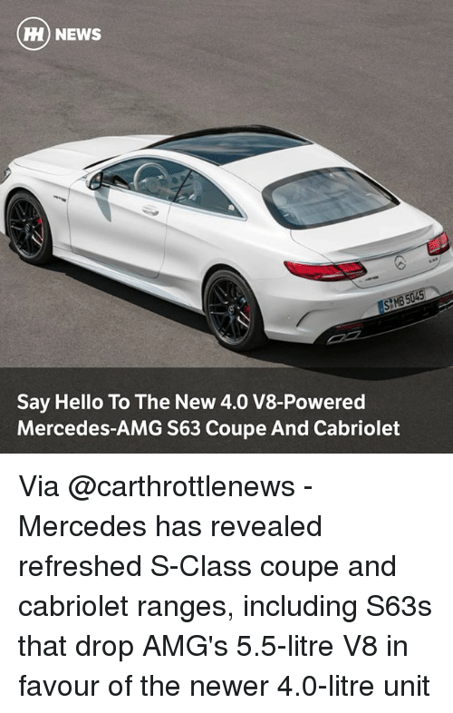 amg: H) NEWS  Say Hello To The New 4.0 V8-Powered  Mercedes-AMG S63 Coupe And Cabriolet Via @carthrottlenews - Mercedes has revealed refreshed S-Class coupe and cabriolet ranges, including S63s that drop AMG's 5.5-litre V8 in favour of the newer 4.0-litre unit