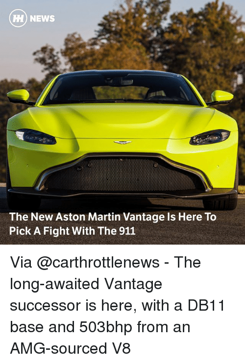 amg: H) NEWS  The New Aston Martin Vantage Is Here To  Pick A Fight With The 911 Via @carthrottlenews - The long-awaited Vantage successor is here, with a DB11 base and 503bhp from an AMG-sourced V8