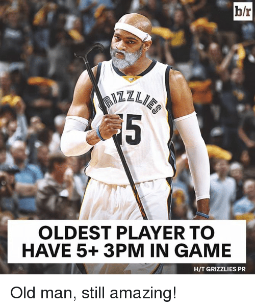 Memphis Grizzlies, Old Man, and Game: h/r  OLDEST PLAYER TO  HAVE 5+ 3 PM IN GAME  HIT GRIZZLIES PR Old man, still amazing!