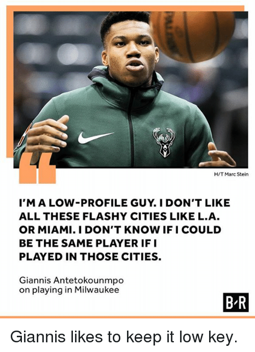 antetokounmpo: H/T Marc Stein  I'MALOW-PROFILE GUY. I DON'T LIKE  ALL THESE FLASHY CITIES LIKE L.A  OR MIAMI. I DON'T KNOW IFI COULD  BE THE SAME PLAYER IFI  PLAYED IN THOSE CITIES.  Giannis Antetokounmpo  on playing in Milwaukee  B R Giannis likes to keep it low key.