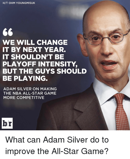 NBA All-Star Game: H/T OHM YOUNGMISUKE  GG  WE WILL CHANGE  IT BY NEXT YEAR.  IT SHOULDN'T BE  PLAYOFF INTENSITY,  BUT THE GUYS SHOULD  BE PLAYING  ADAM SILVER ON MAKING  THE NBA ALL-STAR GAME  MORE COMPETITIVE  br What can Adam Silver do to improve the All-Star Game?