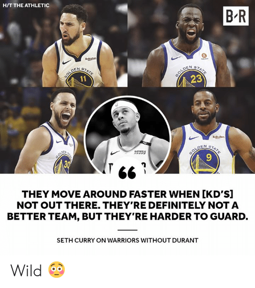 H T: H/T THE ATHLETIC  B R  Rakuten  STATE  23  Rokuten  OFRFERE  9  6  THEY MOVE AROUND FASTER WHEN [KD'S]  NOT OUT THERE. THEY'RE DEFINITELY NOT A  BETTER TEAM, BUT THEY'RE HARDER TO GUARD.  SETH CURRY ON WARRIORS WITHOUT DURANT Wild 😳