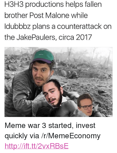 "malone: H3H3 productions helps fallen  brother Post Malone while  ldubbbz plans a counterattack on  the JakePaulers, circa 2017 <p>Meme war 3 started, invest quickly via /r/MemeEconomy <a href=""http://ift.tt/2vxRBsE"">http://ift.tt/2vxRBsE</a></p>"