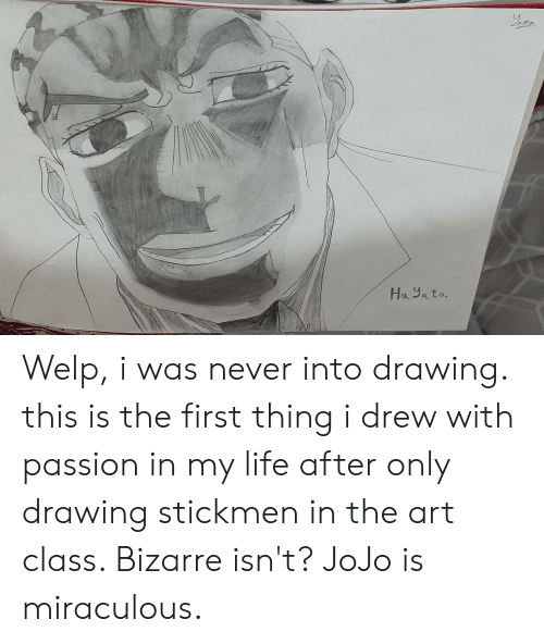Life, Jojo, and Bizarre: Ha Yato. Welp, i was never into drawing. this is the first thing i drew with passion in my life after only drawing stickmen in the art class. Bizarre isn't? JoJo is miraculous.