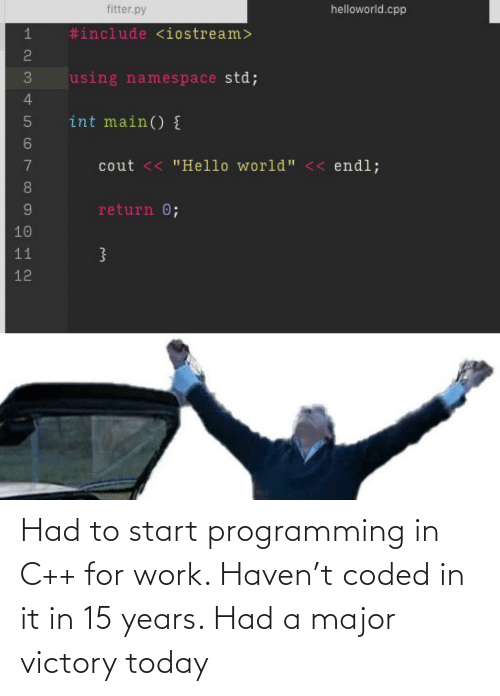 Start: Had to start programming in C++ for work. Haven't coded in it in 15 years. Had a major victory today