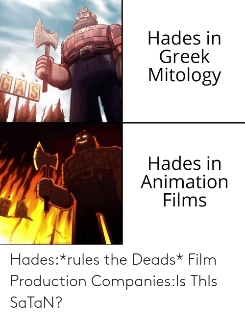 deads: Hades in  Greek  Mitology  GAS  Hades in  Animation  Films Hades:*rules the Deads* Film Production Companies:Is ThIs SaTaN?