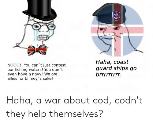 cod: Haha, a war about cod, codn't they help themselves?
