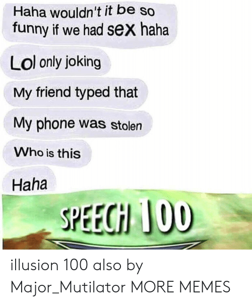Anaconda, Dank, and Funny: Haha wouldn't it be so  funny if we had sex haha  Lol only joking  My friend typed that  My phone was stolen  Who is this  Haha  SPEECH JO0 illusion 100 also by Major_Mutilator MORE MEMES