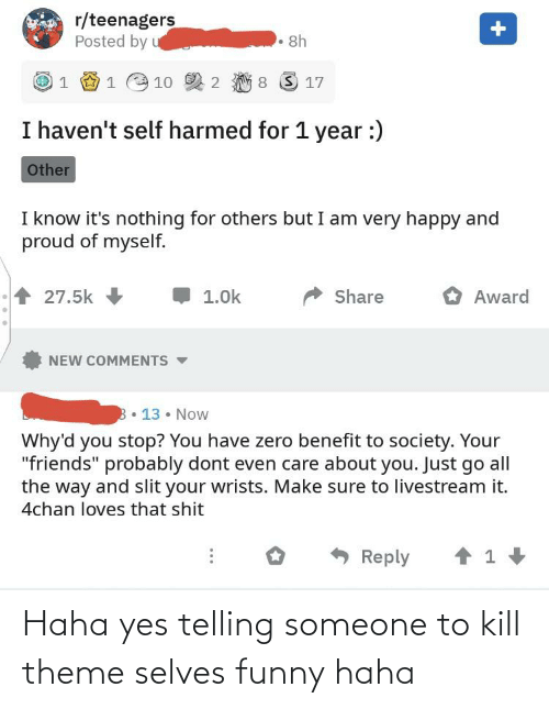 Telling: Haha yes telling someone to kill theme selves funny haha