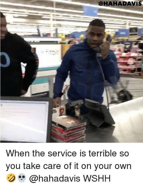 Terribler: @HAHADAVISH When the service is terrible so you take care of it on your own 🤣💀 @hahadavis WSHH