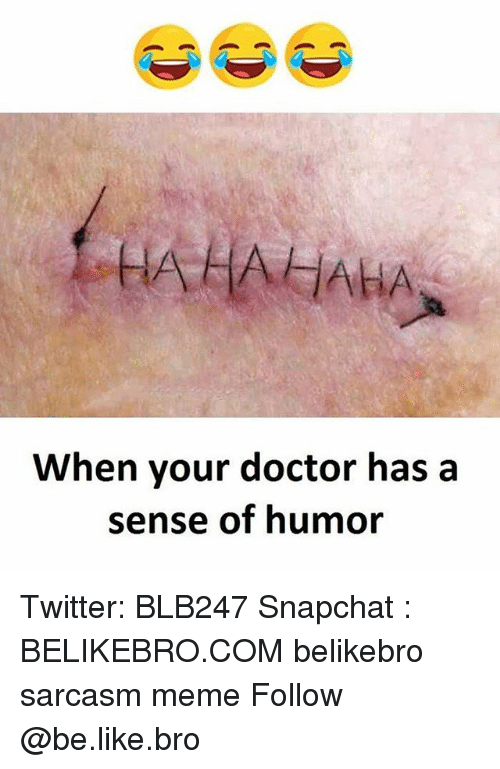 Be Like, Doctor, and Meme: HAHAHAHA  When your doctor has a  sense of humor Twitter: BLB247 Snapchat : BELIKEBRO.COM belikebro sarcasm meme Follow @be.like.bro