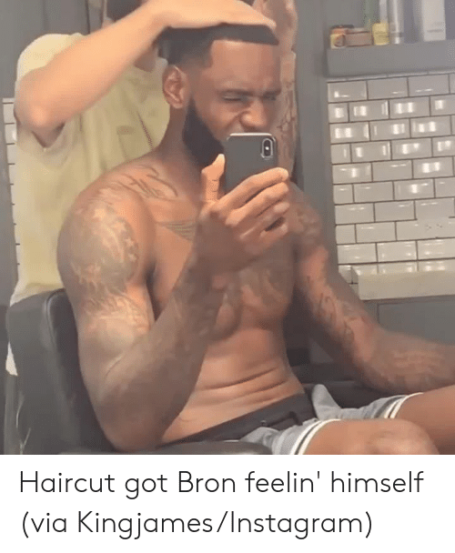Haircut, Instagram, and Got: Haircut got Bron feelin' himself   (via Kingjames/Instagram)