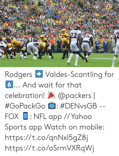Memes, Nfl, and Sports: HAK  22  55  63 Rodgers ➡️ Valdes-Scantling for 6⃣... And wait for that celebration! 🎉  @packers | #GoPackGo  📺: #DENvsGB -- FOX 📱: NFL app // Yahoo Sports app Watch on mobile: https://t.co/qnNxI5gZ8j https://t.co/oSrmVXRqWj