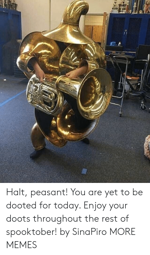 Dank, Memes, and Target: Halt, peasant! You are yet to be dooted for today. Enjoy your doots throughout the rest of spooktober! by SinaPiro MORE MEMES