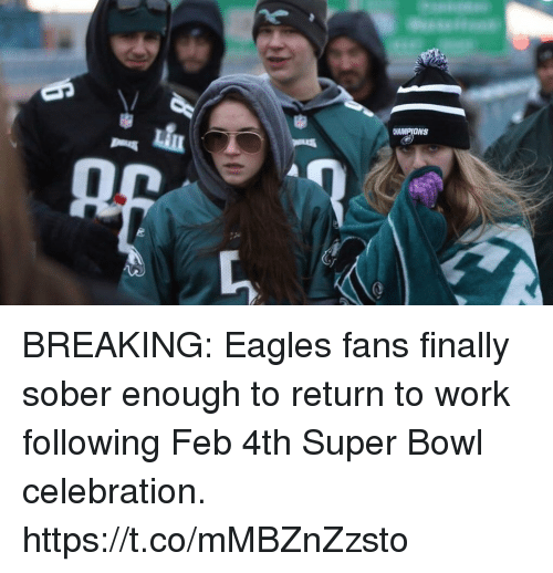 Philadelphia Eagles, Super Bowl, and Work: HAMPIONS  ag BREAKING: Eagles fans finally sober enough to return to work following  Feb 4th Super Bowl celebration. https://t.co/mMBZnZzsto