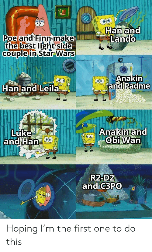 hoping: Han and  Lando  Poe and Finn make  the best light side  Couple in Star Wars  Anakin  and Padme  Han and Leila  Anakin and  Obi Wan  Luke  and Han  R2-D2  and C3PO Hoping I'm the first one to do this