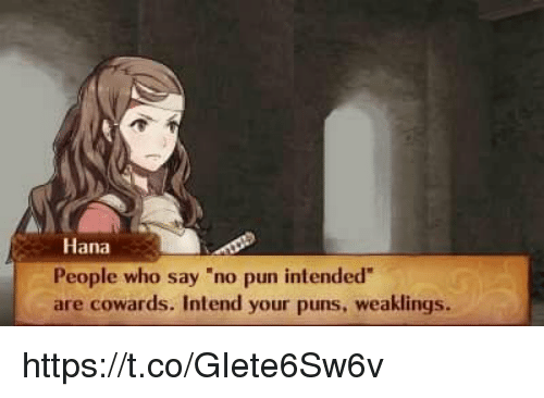 "pun intended: Hana  People who say ""no pun intended  are cowards. Intend your puns, weaklings. https://t.co/GIete6Sw6v"