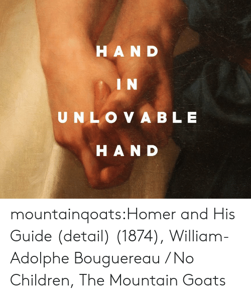 Homer: HAND  IN  UNLO VA BLE  HAND mountainqoats:Homer and His Guide (detail) (1874), William-Adolphe Bouguereau / No Children, The Mountain Goats