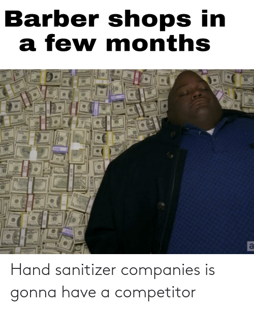 companies: Hand sanitizer companies is gonna have a competitor