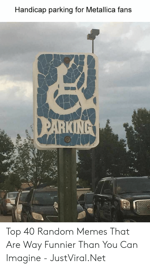 Metallica: Handicap parking for Metallica fans  PARKING Top 40 Random Memes That Are Way Funnier Than You Can Imagine - JustViral.Net