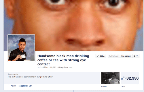 Community, Drinking, and Black: Handsome black man drinking Like  coffee or tea with strong eye  contact  32,336 likes 19,323 talking about this  Follow Message  Community  lets just keep our ccomments in our pockets OKAY  32,336  About  Suggest an Edit  Photos  Likes