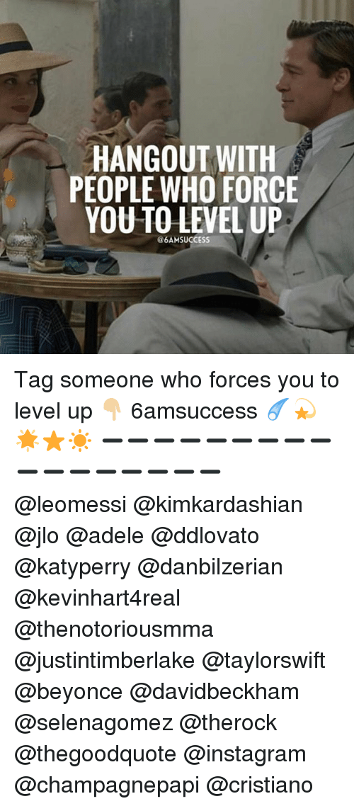 selenagomez: HANGOUT WITH  PEOPLE WHO FORCE  YOU TO LEVEL UP  @6AMSUCCEsS Tag someone who forces you to level up 👇🏼 6amsuccess ☄💫🌟⭐️☀️ ➖➖➖➖➖➖➖➖➖➖➖➖➖➖➖➖➖ @leomessi @kimkardashian @jlo @adele @ddlovato @katyperry @danbilzerian @kevinhart4real @thenotoriousmma @justintimberlake @taylorswift @beyonce @davidbeckham @selenagomez @therock @thegoodquote @instagram @champagnepapi @cristiano
