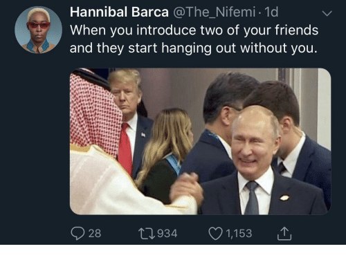 Friends, Hannibal, and Barca: Hannibal Barca @The Nifemi 1d  When you introduce two of your friends  and they start hanging out without you  28  0934 1,153