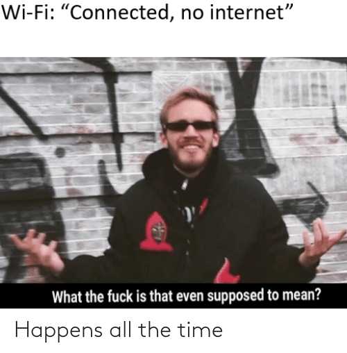 All the Time: Happens all the time
