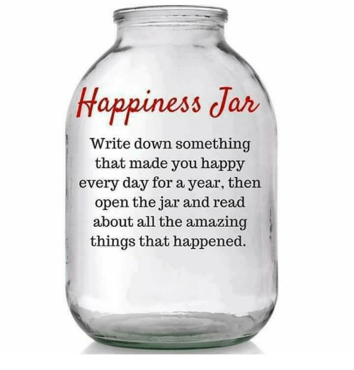 jarred: Happiness Jar  Write down something  that made you happy  every day for a year, then  open the jar and read  about all the amazing  things that happened.