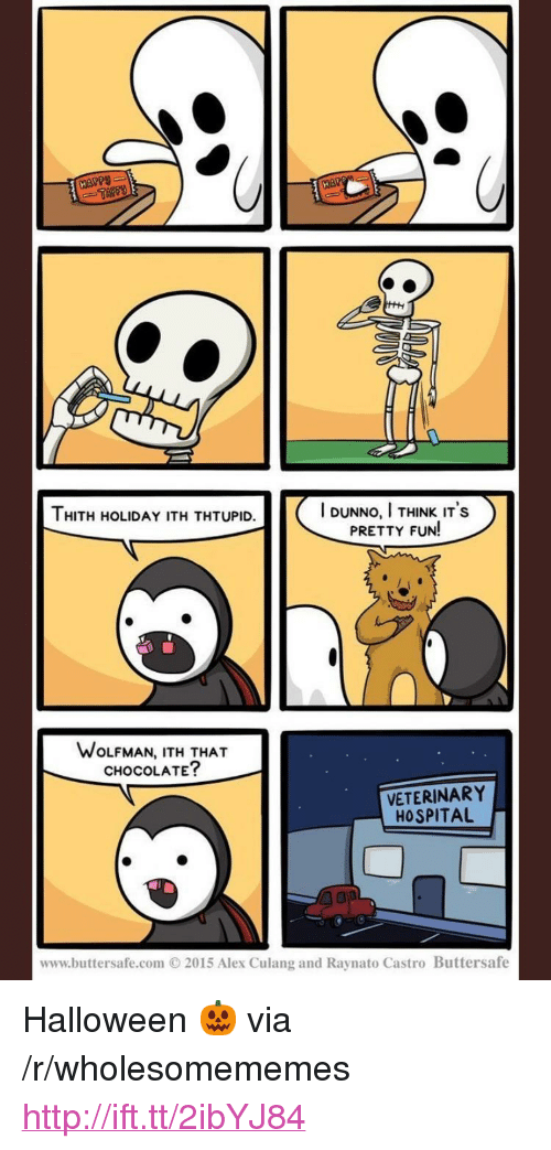 """castro: HAPPS  I DUNNO, I THINK IT's  PRETTY FUN!  HITH HOLIDAY ITH THTUPID.  WOLFMAN, ITH THAT  CHOCOLATE?  VETERINARY  HOSPITAL  www.buttersafe.com O 2015 Alex Culang and Raynato Castro Buttersafe <p>Halloween 🎃 via /r/wholesomememes <a href=""""http://ift.tt/2ibYJ84"""">http://ift.tt/2ibYJ84</a></p>"""