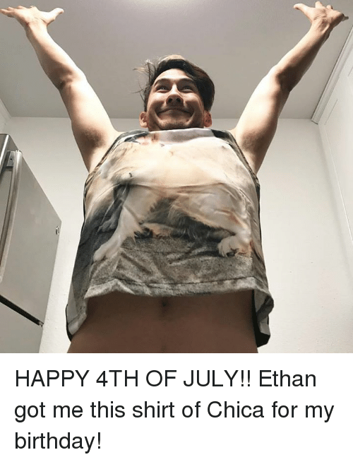 Birthday, Dank, and 4th of July: HAPPY 4TH OF JULY!!  Ethan got me this shirt of Chica for my birthday!