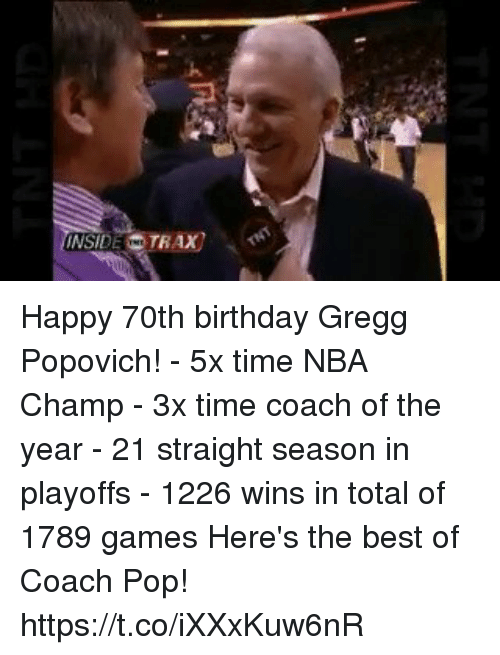 Birthday, Memes, and Nba: Happy 70th birthday Gregg Popovich!   - 5x time NBA Champ - 3x time coach of the year - 21 straight season in playoffs - 1226 wins in total of 1789 games  Here's the best of Coach Pop! https://t.co/iXXxKuw6nR