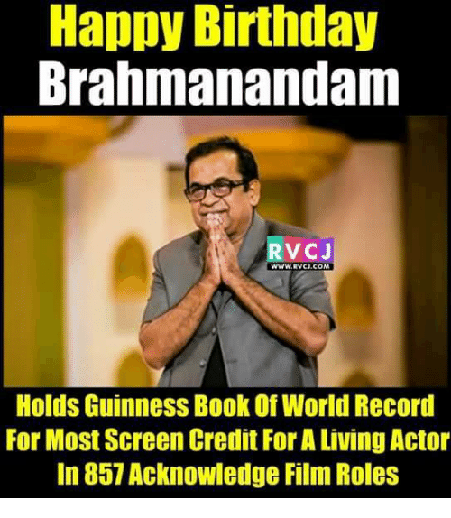 Memes, 🤖, and Brahmanandam: Happy Birthday  Brahmanandam  V CJ  WWW, RVCU.COM  Holds Guinness Book of World Record  For Most Screen Credit ForA Living Actor  In 857 Acknowledge Film Roles