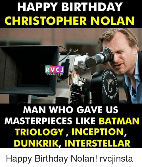 Interstellar: HAPPY BIRTHDAY  CHRISTOPHER NOLAN  RV  C J  WWW.RVCJ.COM  MAN WHO GAVE US  MASTERPIECES LIKE BATMAN  TRIOLOGY, INCEPTION,  DUNKRIK, INTERSTELLAR Happy Birthday Nolan! rvcjinsta