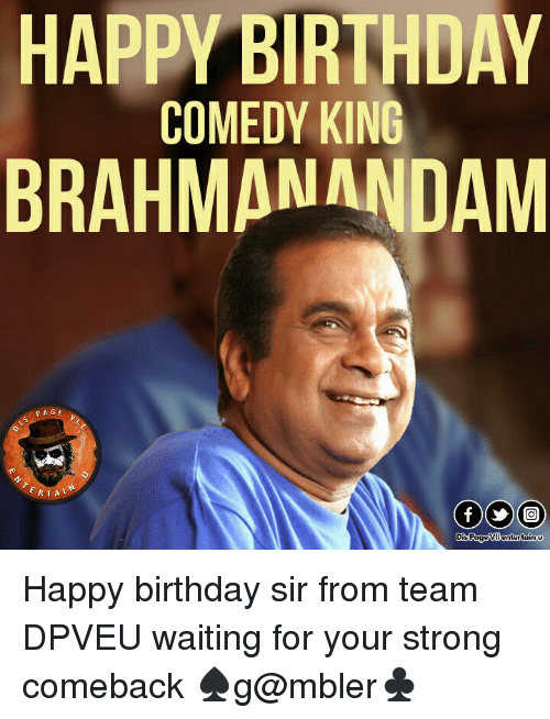 Memes, 🤖, and Brahmanandam: HAPPY BIRTHDAY  COMEDY KING  BRAHMANANDAM  F. A G E  RTA  Dis PageVIl entertain u Happy birthday sir from team DPVEU waiting for your strong comeback ♠g@mbler♣