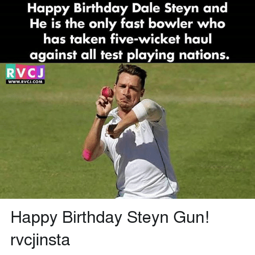 wicket: Happy Birthday Dale Steyn and  He is the only fast bowler who  has taken five-wicket haul  against all test playing nations.  RVCJ  www.RVCJ.COM Happy Birthday Steyn Gun! rvcjinsta
