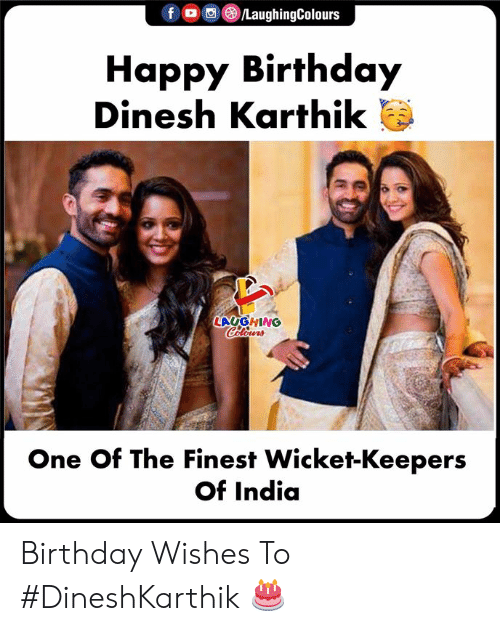 wicket: Happy Birthday  Dinesh Karthik  LAUGHING  One Of The Finest Wicket-Keepers  Of India Birthday Wishes To #DineshKarthik 🎂